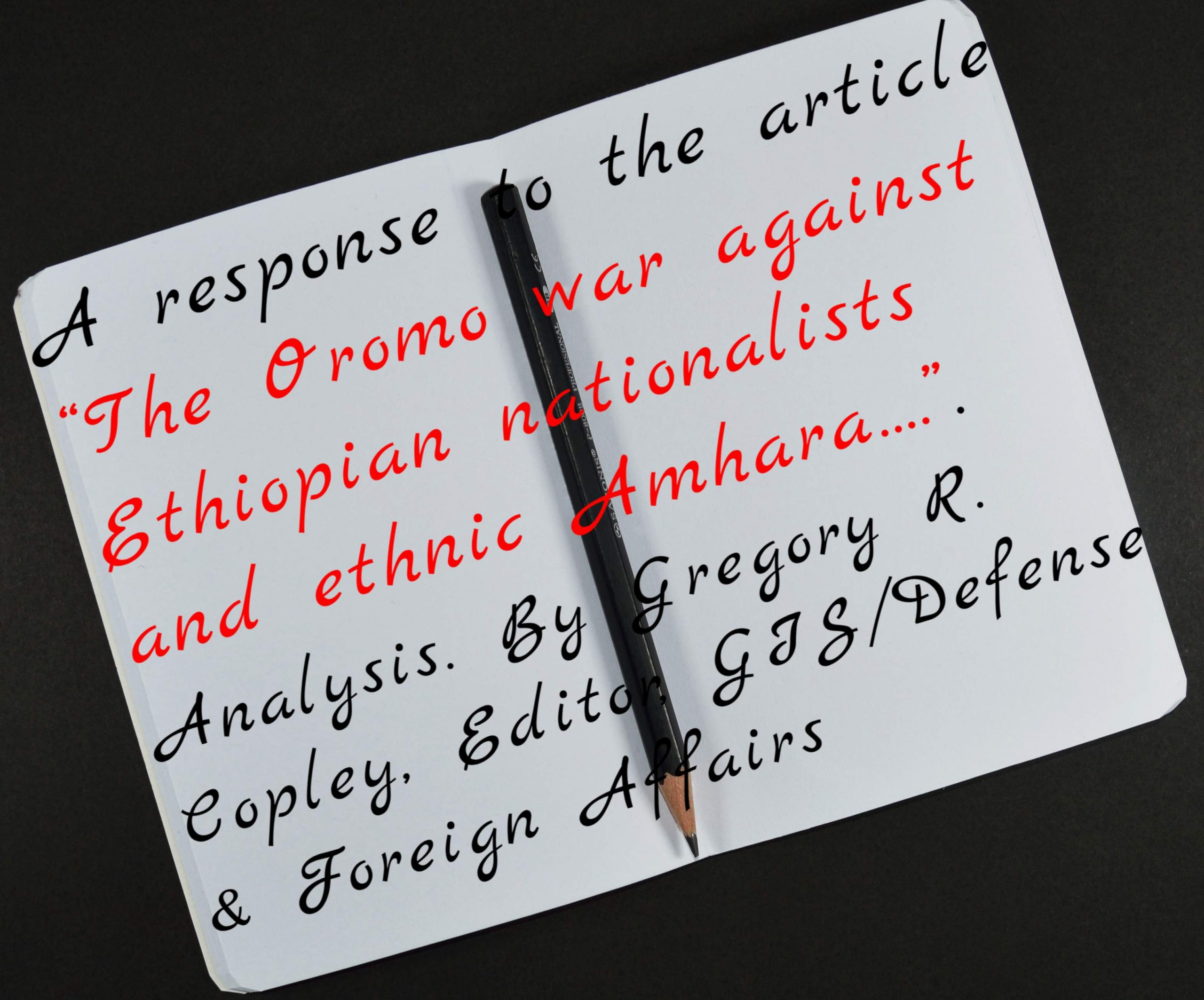 "A response to the article ""The Oromo war against Ethiopian nationalists and ethnic Amhara…."".  Analysis. By Gregory R. Copley, Editor, GIS/Defense & Foreign Affairs"