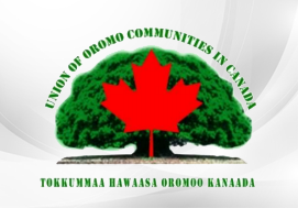 STATEMENT OF THE UNION OF OROMO CANADIAN COMMUNITIES IN CANADA (UOCC) IN SUPPORT OF THE UNITED STATES OF AMERICA'S ACTIONS TO END THE BRUTAL, SAVAGE, CRIMINAL AND INHUMANE BEHAVIOUR OF THE ETHIOPIAN GOVERNMENT TOWARDS ITS OWN CITIZENS.